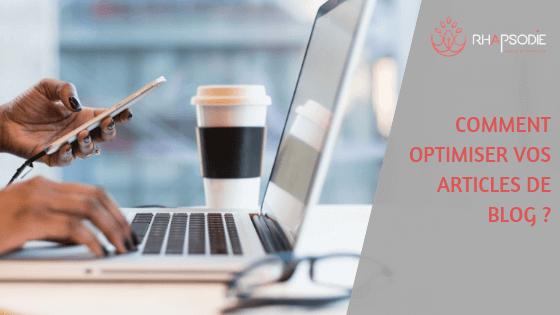 Comment optimiser vos articles de blog ? par l'agence Rhapsodie à Brest