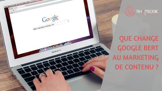 Que change Google BERT au marketing de contenu ? article de l'agence rhapsodie, agence de rédaction web à brest