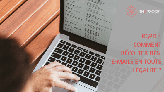 RGPD : Comment récolter des e-mails en toute légalité ? Article par l'agence Rhapsodie, agence de content marketing à Brest