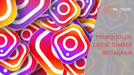 Pourquoi j'ai laissé tomber Instagram ? - Agence Rhapsodie