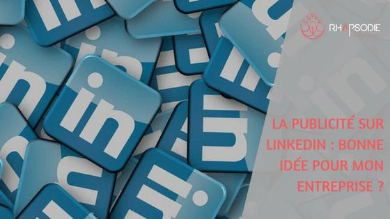 La publicité sur LinkedIn : bonne idée pour mon entreprise ?
