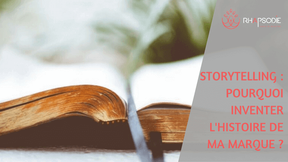 Storytelling : pourquoi inventer l'histoire de ma marque ?